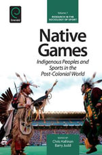 Native Games : Indigenous Peoples and Sports in the Post-Colonial World
