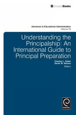 Understanding the Principalship : An International Guide to Principal Preparation - Charles L. Slater