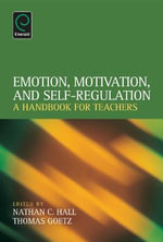 Emotion, Motivation, and Self-Regulation : A Handbook for Teachers - Nathan C. Hall