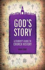 God's Story : A Student's Guide to Church History - Brian Cosby