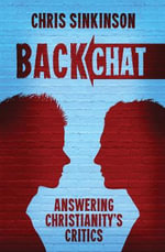 Back Chat : Answering Christianity's Critics - Chris Sinkinson