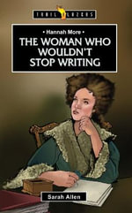 Hannah More : The Woman Who Wouldn't Stop Writing - Sarah Allen