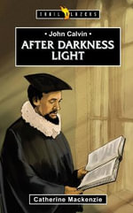 John Calvin : After Darkness Light - Lecturer in Law Catherine MacKenzie