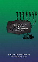 A Christian's Pocket Guide to Loving the Old Testament : One Book, One God, One Story - Alec Motyer