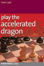 Play the Accelerated Dragon - Peter Lalic