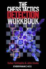 The Chess Tactics Detection Workbook - Volker Schleputz