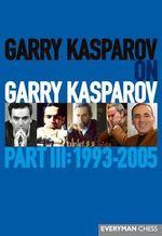 Garry Kasparov on Garry Kasparov : 1993-2005 Part 3 - Garry Kasparov