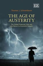 The Age of Austerity : The Global Financial Crisis and the Return to Economic Growth - Thomas J. Schoenbaum