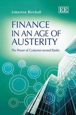 Finance in an Age of Austerity : The Power of Customer-owned Banks - Johnston Birchall