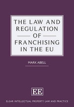 The Law and Regulation of Franchising in the EU : The Contentious Politics of Intellectual Property - Mark Abell