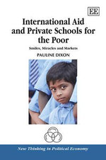 International Aid and Private Schools for the Poor : Smiles, Miracles and Markets - Pauline Dixon