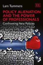 Policy Alienation and the Power of Professionals : Confronting New Policies - Lars Tummers