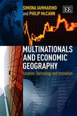 Multinationals and Economic Geography : Location, Technology and Innovation - Simona Iammarino