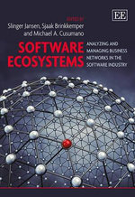 Software Ecosystems : Analyzing and Managing Business Networks in the Software Industry