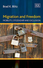 Migration and Freedom : Mobility, Citizenship and Exclusion - Brad K. Blitz
