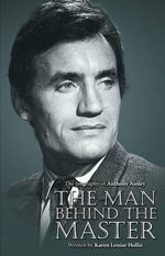 Anthony Ainley - The Man Behind the Master - Karen Louise Hollis