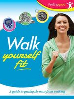 Walk Yourself Fit : a Guide to Getting the Most from Walking