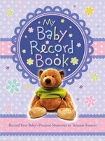 Baby Record Book : Record  Your Baby's Precious Memories to Treasure Forever