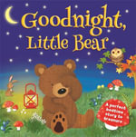 Goodnight Little Bear : A perfect bedtime story to treasure
