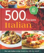 Italian : 500 Recipes -The only Italian recipe book you will ever need!