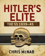 Hitler's Elite : The SS, 1939-45 - Chris McNab
