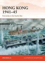 Hong Kong, 1941-45 : First Strike in the Pacific War - Benjamin Lai
