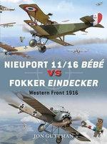 Nieuport 11/16 Bebe vs Fokker Eindecker : Western Front, 1916 - Jon Guttman