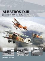 Albatros D.III : Johannisthal, OAW, and Oeffag Variants - James F. Miller