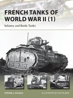 French Tanks of World War II : Infantry and Battle Tanks : Volume 1 - Steven J. Zaloga