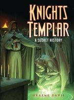The Knights Templar : A Secret History - Graeme Davis