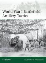 World War I Battlefield Artillery Tactics - Dale Clarke