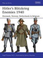 Hitler's Blitzkrieg Enemies, 1940 : Denmark, Norway, Netherlands & Belgium - Nigel Thomas