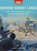 Behind Soviet Lines - Hitler's Brandenburgers Capture the Maikop Oil Fields 1942 - David R. Higgins