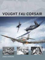 Vought F4U Corsair : Air Vanguard - James D'Angina