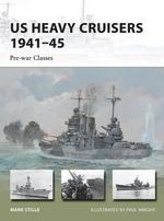US Heavy Cruisers 1941-45 - Pre-war Classes - Mark Stille