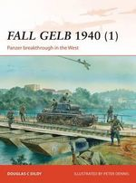 Fall GELB, 1940 (1) : Panzer Breakthrough in the West - Doug Dildy