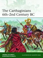 The Carthaginians 6th-2nd Century BC - Andrea Salimbeti