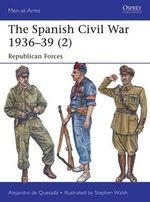 The Spanish Civil War 1936-39: Part 2 : Republican Forces - Alejandro De Quesada