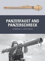 Panzerfaust and Panzerschreck : German Anti-Tank Weapons 1939-45 - Gordon L. Rottman