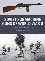 Soviet Submachine Guns of World War II : PPD-40, PPSh-41 and PPS - Chris McNab