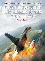 F-105 Thunderchief MiG Killers of the Vietnam War - Peter Davies