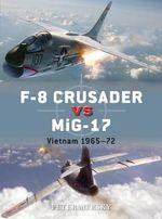F-8 Crusader vs MiG-17 : Vietnam 1965-72 - Peter Mersky
