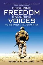 Enduring Freedom, Enduring Voices : US Operations in Afghanistan - Michael G. Walling