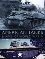 American Tanks & AFVs of World War II : General Military - Michael Green