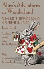 Alice's Adventures in Wonderland : An edition printed in the Ewellic Alphabet - Lewis Carroll