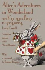 Alice's Adventures in Wonderland : An edition printed in the Shaw Alphabet - Lewis Carroll
