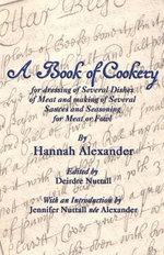 A Book of Cookery for Dressing of Several Dishes of Meat and Making of Several Sauces and Seasoning for Meat or Fowl - Hannah Alexander