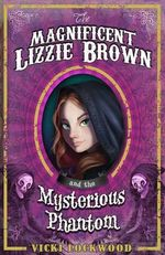 The Magnificent Lizzie Brown and the Mysterious Phantom - Vicki Lockwood