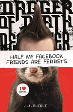 Half My Facebook Friends are Ferrets : Hardie Grant Egmont Edition - J. A. Buckle