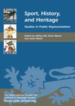 Sport, History, and Heritage : Studies in Public Representation